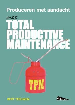 TPM, Total Productive Maintenance, produceren met aandacht
