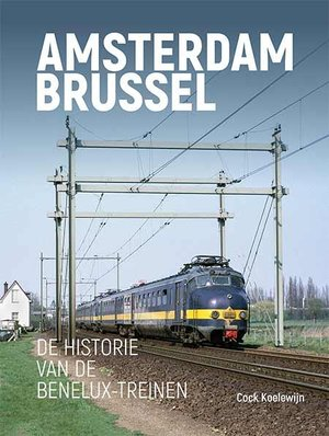 Amsterdam - Brussel  De historie van de Benelux-treinen