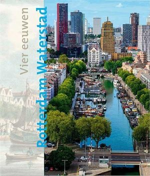 Vier eeuwen Rotterdam waterstad