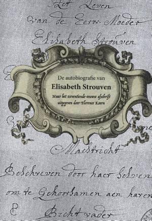 De autobiografie van Elisabeth Strouven (1600-1661)