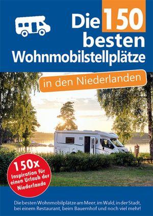 Die 150 besten Wohnmobilstellplätze in den Niederlanden