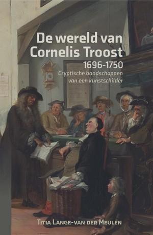 De wereld van Cornelis Troost (1696-1750)