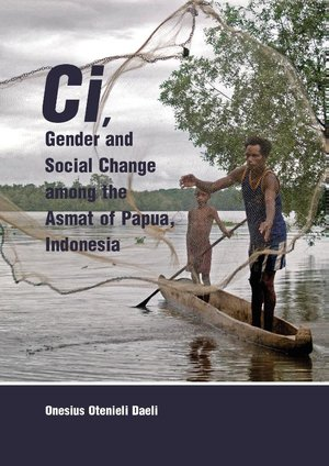 Ci, Gender and Social Change among the Asmat of Papua, Indonesia