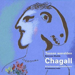 Tussen werelden, Chagall & hedendaagse kunstenaars | Between Worlds, Chagall & Contemporary Artists