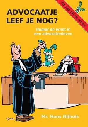Advocaatje leef je nog? - Humor en ernst in een advocatenleven
