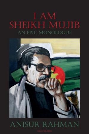 I Am Sheikh Mujib; An Epic Monologue