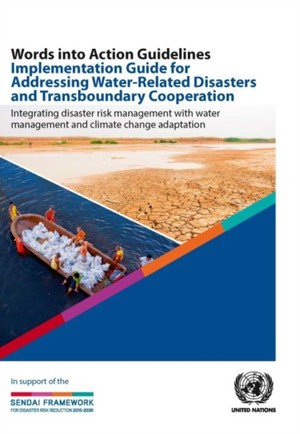 Words Into Action Guidelines Implementation Guide For Addressing Water-related Disasters And Transboundary Cooperation