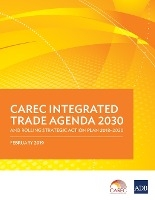 Carec Integrated Trade Agenda 2030 And Rolling Strategic Action Plan 2018-2020