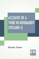 Account Of A Tour In Normandy (volume I)