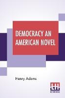 Democracy An American Novel