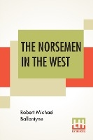 Norsemen In The West; Or America Before Columbus.