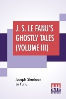 J. S. Le Fanu's Ghostly Tales (volume Iii)