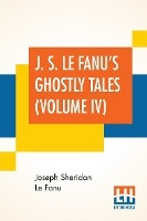 J. S. Le Fanu's Ghostly Tales (volume Iv)