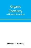 Organic Chemistry, Including Certain Portions Of Physical Chemistry For Medical, Pharmaceutical, And Biological Students (with Practical Exercises)