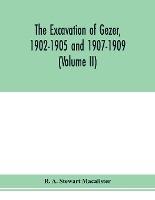 The Excavation Of Gezer, 1902-1905 And 1907-1909 (volume Ii)