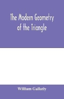 The Modern Geometry Of The Triangle
