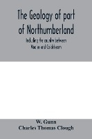 The Geology Of Part Of Northumberland, Including The Country Between Wooler And Coldstream; (explanation Of Quarter-sheet 110 S. W., New Series, Sheet 3)