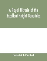 A Royal Historie Of The Excellent Knight Generides
