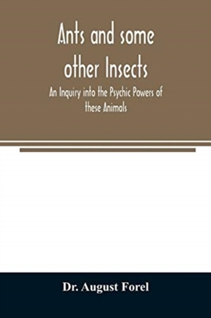 Ants And Some Other Insects - An Inquiry Into The Psychic Powers Of These Animals