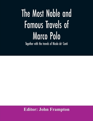 The Most Noble And Famous Travels Of Marco Polo, Together With The Travels Of Nicolo De' Conti