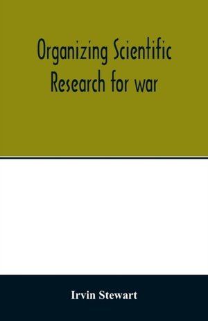 Organizing Scientific Research For War; The Administrative History Of The Office Of Scientific Research And Development