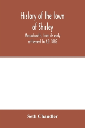 History Of The Town Of Shirley, Massachusetts, From Its Early Settlement To A.d. 1882