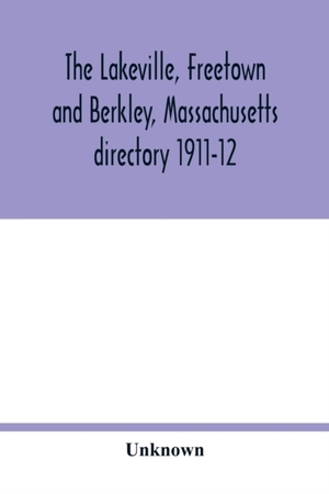 The Lakeville, Freetown And Berkley, Massachusetts Directory 1911-12
