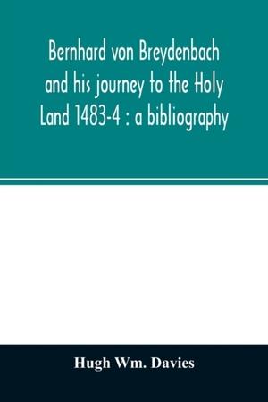 Bernhard Von Breydenbach And His Journey To The Holy Land 1483-4