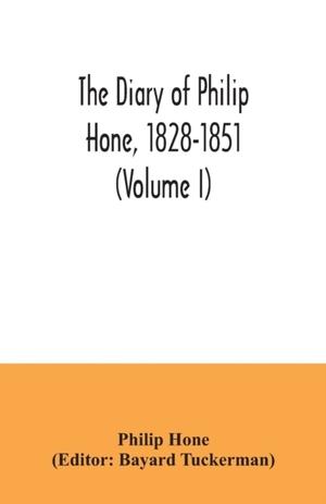 The Diary Of Philip Hone, 1828-1851 (volume I)