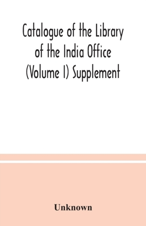 Catalogue Of The Library Of The India Office (volume I) Supplement