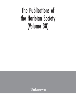 The Publications Of The Harleian Society (volume 38)