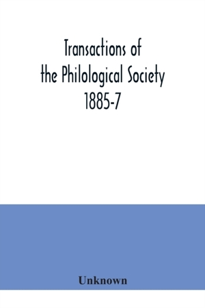 Transactions Of The Philological Society 1885-7