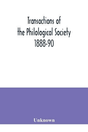 Transactions Of The Philological Society 1888-90