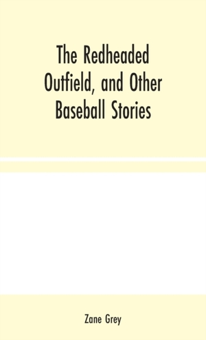 The Redheaded Outfield, And Other Baseball Stories