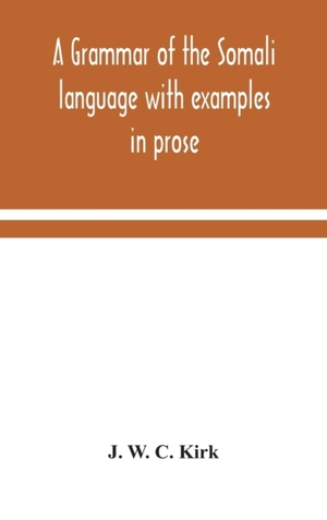 A Grammar Of The Somali Language With Examples In Prose And Verse And An Account Of The Yibir And Midgan Dialects