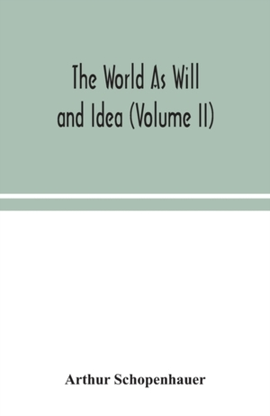 The World As Will And Idea (volume Ii)