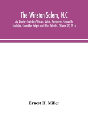 The Winston-salem, N.c. City Directory Including Winston, Salem, Waughtown, Centreville, Southside, Columbian Heights And Other Suburbs. (volume Xvi) 1916