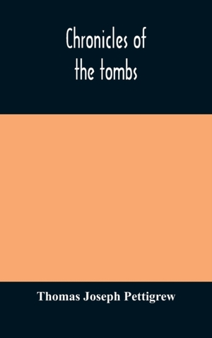 Chronicles Of The Tombs. A Select Collection Of Epitaphs, Preceded By An Essay On Epitaphs And Other Monumental Inscriptions, With Incidental Observations On Sepulchral Antiquities