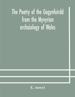 The Poetry Of The Gogynfeirdd From The Myvyrian Archaiology Of Wales