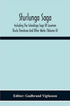 Sturlunga Saga, Including The Islendinga Sage Of Lawman Sturla Thordsson And Other Works (volume Ii)