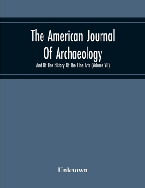 The American Journal Of Archaeology And Of The History Of The Fine Arts (volume Vii)