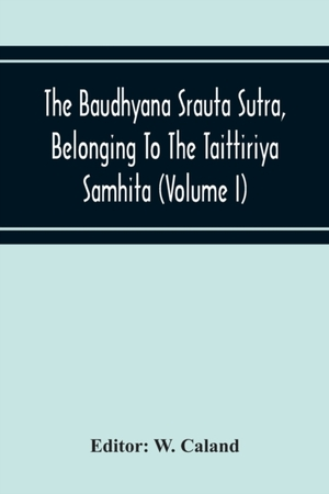 The Baudhyana Srauta Sutra, Belonging To The Taittiriya Samhita (volume I)