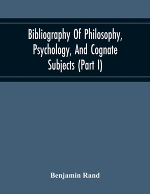 Bibliography Of Philosophy, Psychology, And Cognate Subjects (part I)