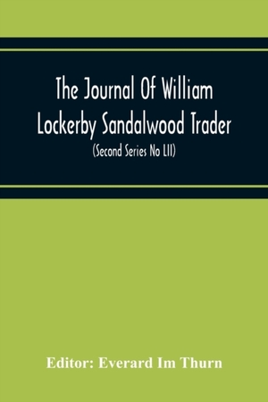 The Journal Of William Lockerby Sandalwood Trader The Fijian Islands During The Years 1808-1809 (second Series No Lii)
