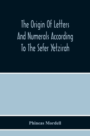 The Origin Of Letters And Numerals According To The Sefer Yetzirah
