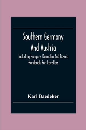 Southern Germany And Austria, Including Hungary, Dalmatia And Bosnia. Handbook For Travellers