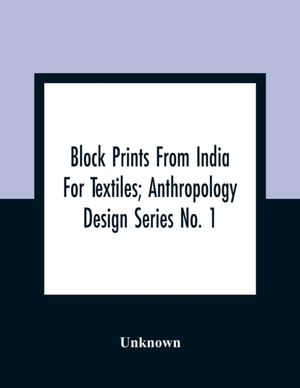Block Prints From India For Textiles; Anthropology Design Series No. 1