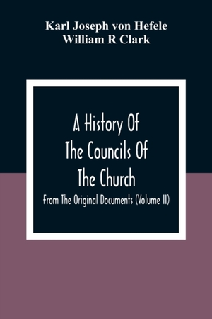 A History Of The Councils Of The Church
