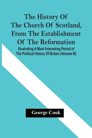 The History Of The Church Of Scotland, From The Establishment Of The Reformation
