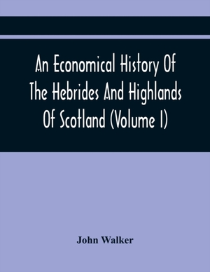 An Economical History Of The Hebrides And Highlands Of Scotland (volume I)